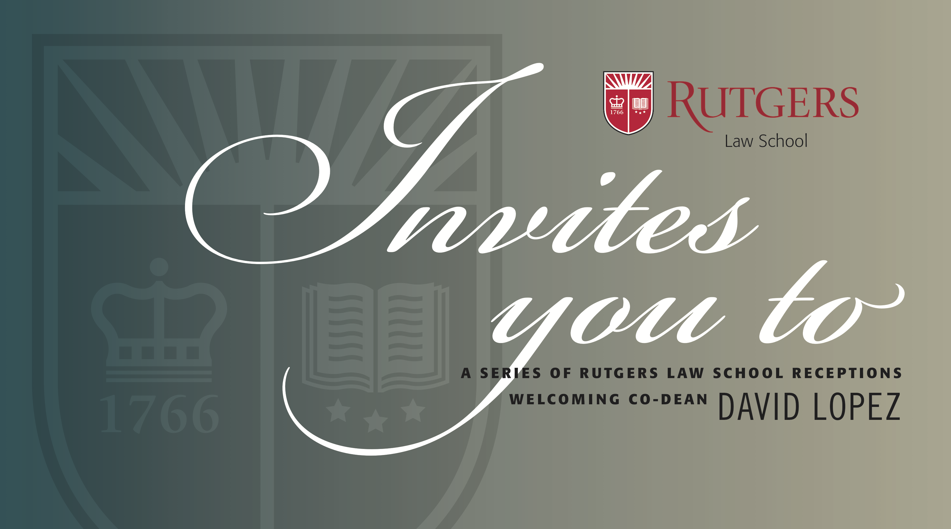 Rutgers Law School invites you to a series of Rutgers Law School receptions welcoming Co-Dean David Lopez.